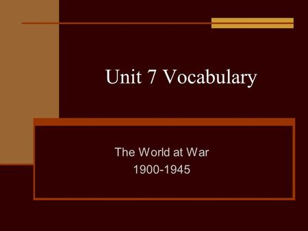 Unit 7 Vocabulary The World at War 1900-1945. 1. Triple Alliance 2. Triple Entente 3. Militarism 4. Trench Warfare 5. Schlieffen Plan 6. Unrestricted.
