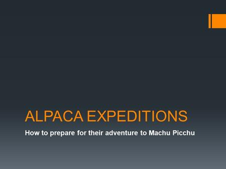 ALPACA EXPEDITIONS How to prepare for their adventure to Machu Picchu.