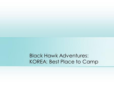 Black Hawk Adventures: KOREA: Best Place to Camp.