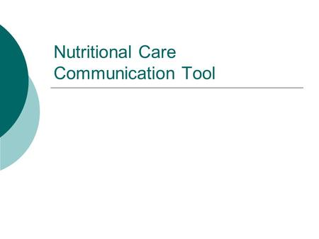 Nutritional Care Communication Tool. Aim  To equip staff with the knowledge and skills to accurately complete and introduce the Nutritional Care Communication.