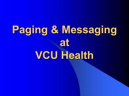 "Paging & Messaging at VCU Health. VCU Health Communications Center AKA ""Telepage"" Multiple Services, Multiple Call Centers Paging (Telepage) Patient Information."