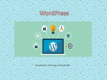 Presentation by Giorgos Theodoridis. WordPress is a free web software you can use to create a beautiful website, blog, or app, (CMS) based on PHP and.