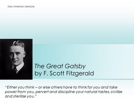 a critical analysis of the great gatsby by f scott fitzgerald An analysis of 'the great gatsby', by f scott fitzgerald this is an essay i wrote a couple of years ago the great gatsby remains, to this day, my favourite novel (even enough to warrant a.