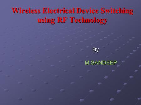 Wireless Electrical Device Switching using RF Technology By ByM.SANDEEP.