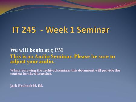 We will begin at 9 PM This is an Audio Seminar. Please be sure to adjust your audio. When reviewing the archived seminar this document will provide the.