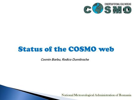 Status of the COSMO web Cosmin Barbu, Rodica Dumitrache National Meteorological Administration of Romania.