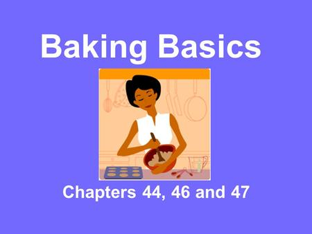 Baking Basics Chapters 44, 46 and 47. Basic Baking Ingredients Flour Liquid Leavening Ingredients Fats Sweeteners Eggs Flavorings.