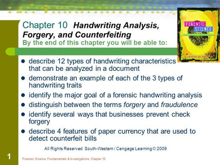 Forensic Science: Fundamentals & Investigations, Chapter 10 1 Chapter 10 Handwriting Analysis, Forgery, and Counterfeiting By the end of this chapter you.
