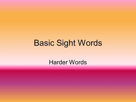 Basic Sight Words Harder Words. about again always.