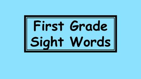First Grade Sight Words. over 112 new 113 sound 114.