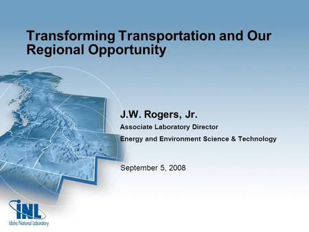 Transforming Transportation and Our Regional Opportunity J.W. Rogers, Jr. Associate Laboratory Director Energy and Environment Science & Technology September.