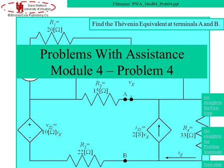 Problems With Assistance Module 4 – Problem 4 Filename: PWA_Mod04_Prob04.ppt Next slide Go straight to the Problem Statement Go straight to the First Step.