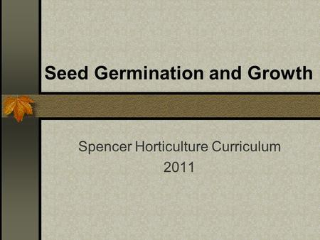 Seed Germination and Growth Spencer Horticulture Curriculum 2011.