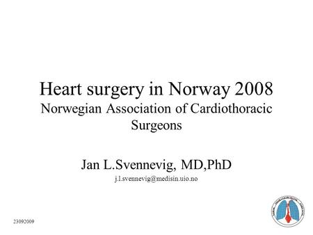 1 Heart surgery in Norway 2008 Norwegian Association of Cardiothoracic Surgeons Jan L.Svennevig, MD,PhD 23092009.