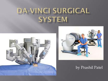 By Prashil Patel.  It is designed to facilitate complex surgery using minimally invasive approach.  The system is controlled by a surgeon from a console.