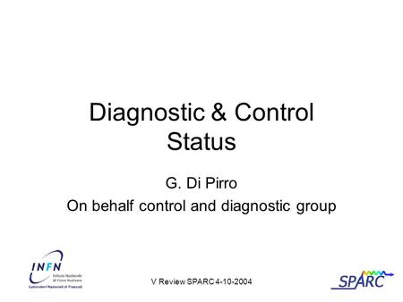 V Review SPARC 4-10-2004 Diagnostic & Control Status G. Di Pirro On behalf control and diagnostic group.