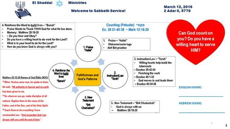 1 El Shaddai Ministries March 12, 2016 Welcome to Sabbath Service! 2 Adar ll, 5776 1 Can God count on you? Do you have a willing heart to serve HIM? ENGLISH.