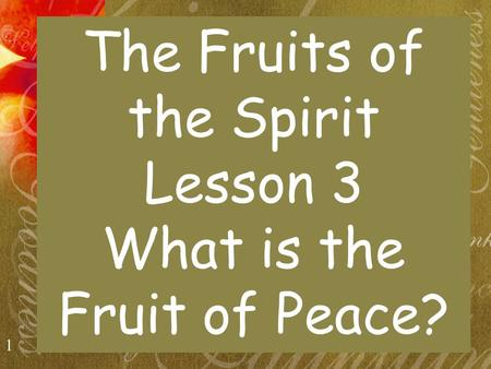 1 The Fruits of the Spirit Lesson 3 What is the Fruit of Peace?
