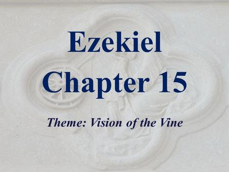 Ezekiel Chapter 15 Theme: Vision of the Vine. Outline of Ezekiel 1-3 The Call of the Prophet 4-24 God's Judgment on Jerusalem - Given before the siege.