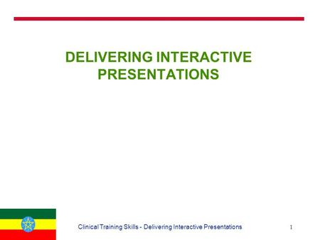 1Clinical Training Skills - Delivering Interactive Presentations DELIVERING INTERACTIVE PRESENTATIONS.