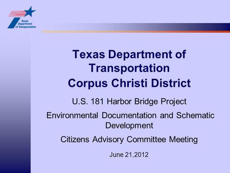 Texas Department of Transportation Corpus Christi District U.S. 181 Harbor Bridge Project Environmental Documentation and Schematic Development Citizens.