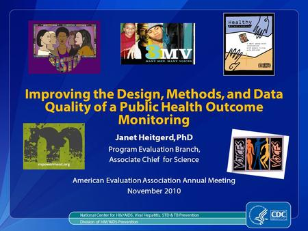 Janet Heitgerd, PhD Program Evaluation Branch, Associate Chief for Science American Evaluation Association Annual Meeting November 2010 Improving the Design,