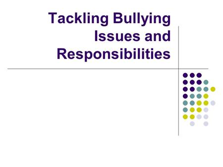 Tackling Bullying Issues and Responsibilities. Legislation Children Act (1989) Education Act (2002) Section 175 and 157 Children Act (2004) Section 10/11.