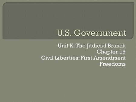 Unit K: The Judicial Branch Chapter 19 Civil Liberties: First Amendment Freedoms.