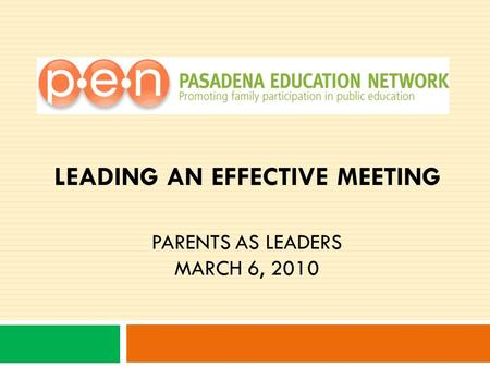 LEADING AN EFFECTIVE MEETING PARENTS AS LEADERS MARCH 6, 2010.