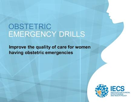 OBSTETRIC EMERGENCY DRILLS Improve the quality of care for women having obstetric emergencies.