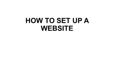 HOW TO SET UP A WEBSITE. Why use WordPress? Nearly half of the websites on the Internet are running on the WordPress website platform It's totally free.