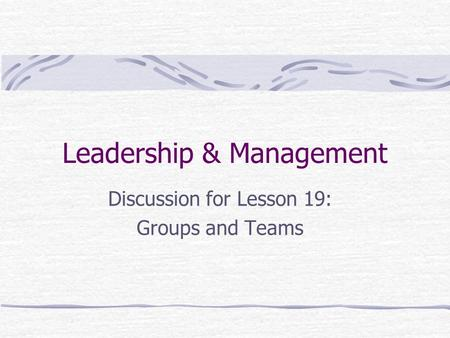 Leadership & Management Discussion for Lesson 19: Groups and Teams.