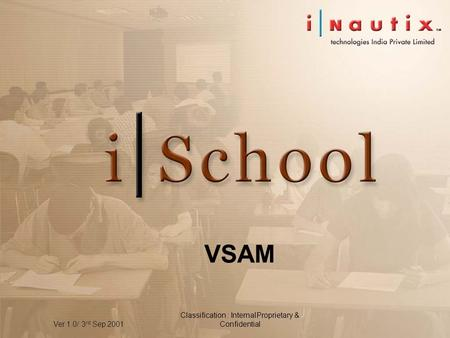 Ver 1.0/ 3 rd Sep 2001 Classification : InternalProprietary & Confidential VSAM.