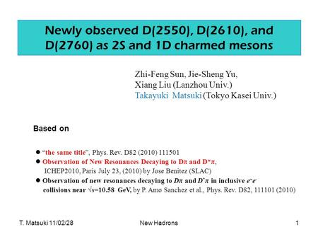 "New Hadrons Newly observed D(2550), D(2610), and D(2760) as 2S and 1D charmed mesons ""the same title"", Phys. Rev. D82 (2010) 111501 Observation of New."