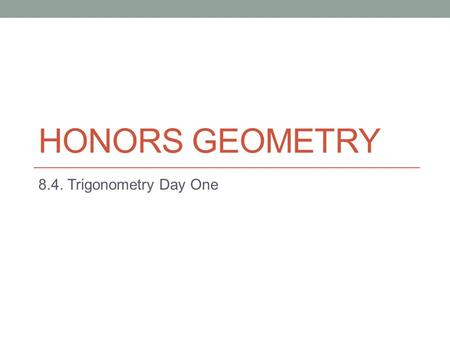HONORS GEOMETRY 8.4. Trigonometry Day One. Do Now: Find all missing sides.