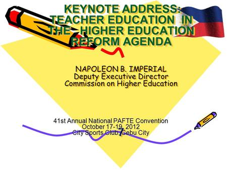 KEYNOTE ADDRESS: TEACHER EDUCATION IN THE HIGHER EDUCATION REFORM AGENDA 7 KEYNOTE ADDRESS: TEACHER EDUCATION IN THE HIGHER EDUCATION REFORM AGENDA NAPOLEON.
