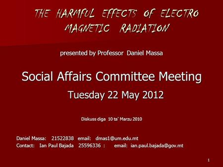 THE HARMFUL EFFECTS OF ELECTRO MAGNETIC RADIATION presented by Professor Daniel Massa Social Affairs Committee Meeting Tuesday 22 May 2012 Diskuss diga.