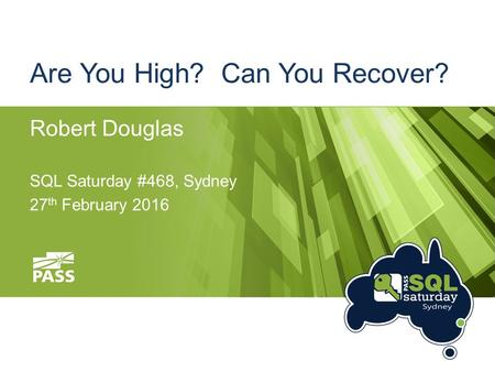 Are You High? Can You Recover? Robert Douglas SQL Saturday #468, Sydney 27 th February 2016.