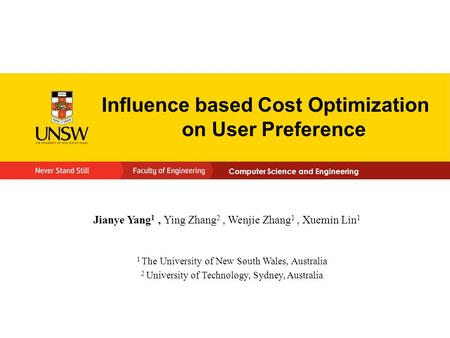 Computer Science and Engineering Jianye Yang 1, Ying Zhang 2, Wenjie Zhang 1, Xuemin Lin 1 Influence based Cost Optimization on User Preference 1 The University.