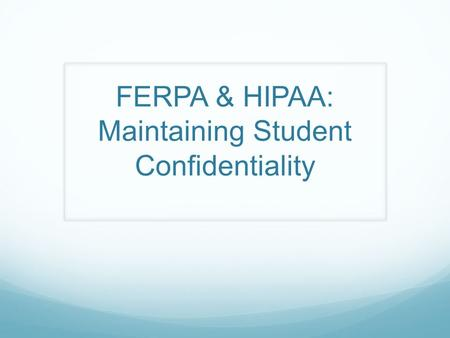 FERPA & HIPAA: Maintaining Student Confidentiality.
