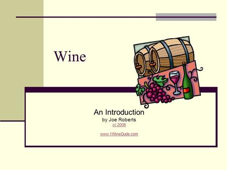 Wine An Introduction by Joe Roberts cc 2008 www.1WineDude.com.
