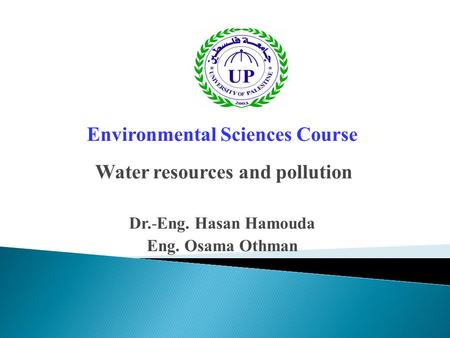 Environmental Sciences Course Water resources and pollution Dr.-Eng. Hasan Hamouda Eng. Osama Othman.