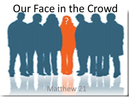 Our Face in the Crowd Matthew 21 ?. The Wave! Our Face in the Crowd Matthew 21 ?