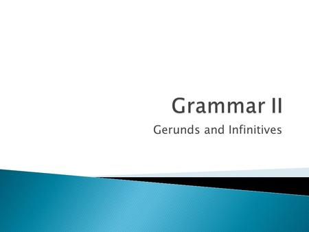 Gerunds and Infinitives.  Gerunds and infinitives are verb forms that can take the place of a noun in a sentence.  The following guidelines and lists.