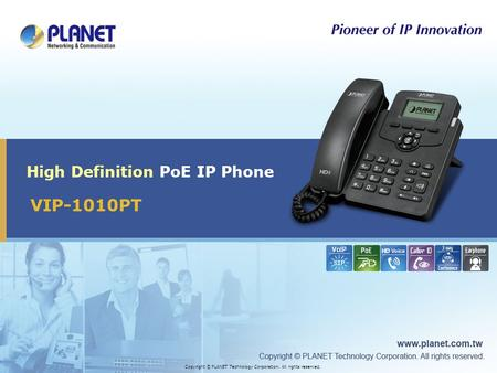 VIP-1010PT High Definition PoE IP Phone Copyright © PLANET Technology Corporation. All rights reserved.