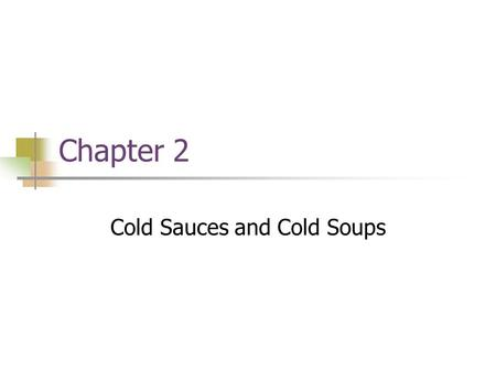 Chapter 2 Cold Sauces and Cold Soups. Chapter Objectives Understand and identify cold emulsion sauces Recognize basic vinaigrette preparation Prepare.
