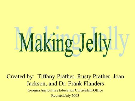 Created by: Tiffany Prather, Rusty Prather, Joan Jackson, and Dr. Frank Flanders Georgia Agriculture Education Curriculum Office Revised July 2003.