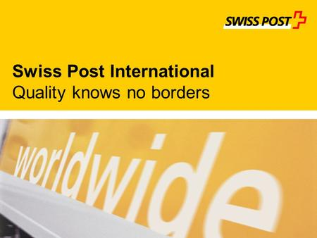 Effective Swiss Post International Quality knows no borders.