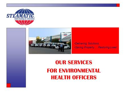 OUR SERVICES FOR ENVIRONMENTAL HEALTH OFFICERS Delivering Solutions, Saving Property.....Restoring Lives!