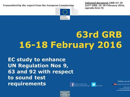 Internal market, Industry, Entrepreneurship and SMEs 63rd GRB 16-18 February 2016 EC study to enhance UN Regulation Nos 9, 63 and 92 with respect to sound.